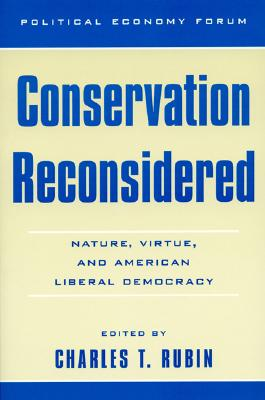 Conservation Reconsidered: Nature, Virtue, and American Liberal Democracy - Rubin, Charles T, and Pencek, Bruce (Contributions by), and Salmon, Jeffery (Contributions by)