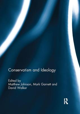 Conservatism and Ideology - Garnett, Mark (Editor), and Johnson, Matthew (Editor), and Walker, David M. (Editor)