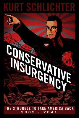 Conservative Insurgency: The Struggle to Take America Back: 2009-2041 - Schlichter, Kurt