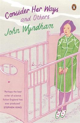 Consider Her Ways: And Others - Wyndham, John