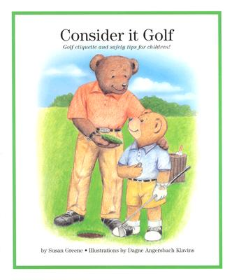 Consider It Golf: Golf Etiquette and Safety Tips for Children! - Greene, Susan
