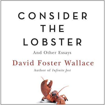 Consider the Lobster: And Other Essays - Wallace, David Foster (Read by)