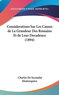 Considerations Sur Les Causes de La Grandeur Des Romains Et de Leur Decadence (1894) - Montesquieu, Charles De Secondat, Baron, Bar