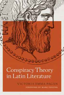Conspiracy Theory in Latin Literature - Pagan, Victoria Emma