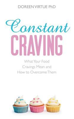 Constant Craving: What Your Food Cravings Mean and How to Overcome Them - Virtue, Doreen