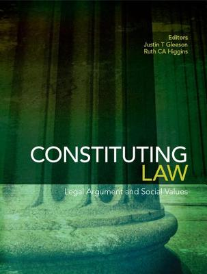 Constituting Law: Legal Argument and Social Values - Gleeson, Justin (Editor), and Higgins, Ruth (Editor)