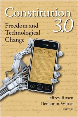 Constitution 3.0: Freedom and Technological Change - Rosen, Jeffrey, Mr. (Editor), and Wittes, Benjamin (Editor)