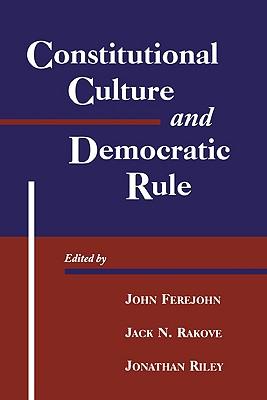 Constitutional Culture and Democratic Rule - Ferejohn, John A, and Rakove, Jack, and Teichgraeber, Richard F, Professor, III (Editor)