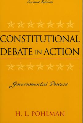Constitutional Debate in Action: Governmental Powers - Pohlman, H L