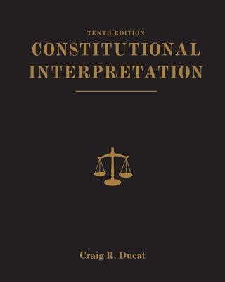Constitutional Interpretation - Ducat, Craig R