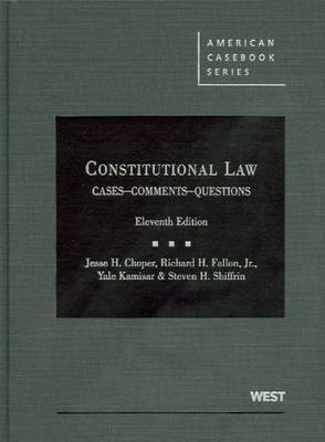 Constitutional Law: Cases Comments and Questions,11th - Choper, Jesse H., and Fallon, Richard H., Jr., and Kamisar, Yale