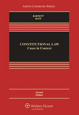 Constitutional Law: Cases in Context - Barnett, Randy E, and Katz, Howard E