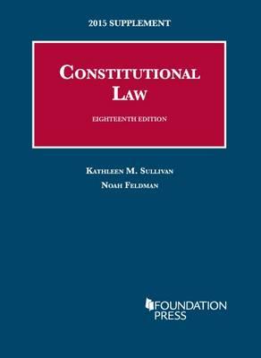 Constitutional Law: Supplement - Sullivan, Kathleen, and Feldman, Noah