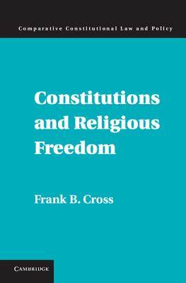 Constitutions and Religious Freedom - Cross, Frank B.