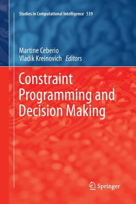 Constraint Programming and Decision Making - Ceberio, Martine (Editor), and Kreinovich, Vladik (Editor)