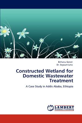 Constructed Wetland for Domestic Wastewater Treatment - Genet, Birhanu, and Leta, Seyoum, Dr., and Leta, Dr Seyoum
