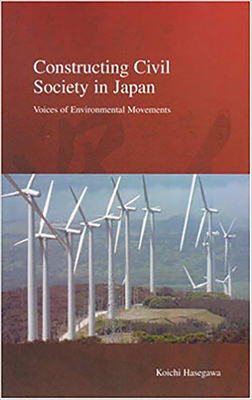 Constructing Civil Society in Japan: Voices of Environmental Movements - Hasegawa, Koichi