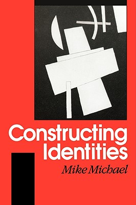 Constructing Identities: The Social, the Nonhuman and Change - Michael, Mike, Professor