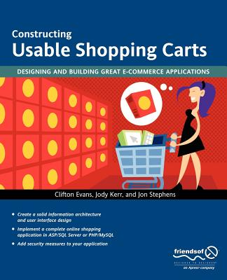 Constructing Usable Shopping Carts: Designing and Building Great E-Commerce Applications - Kerr, Jody, and Stephens, Jon, and Evans, Clifton