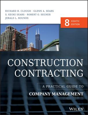 Construction Contracting: A Practical Guide to Company Management - Clough, Richard H., and Sears, Glenn A., and Sears, S. Keoki