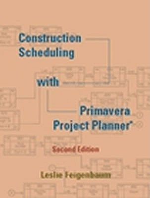 Construction Scheduling with Primavera Project Planner - Feigenbaum, Leslie