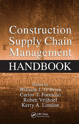 Construction Supply Chain Management Handbook - O'Brien, William J (Editor), and Formoso, Carlos T (Editor), and Ruben, Vrijhoef (Editor)