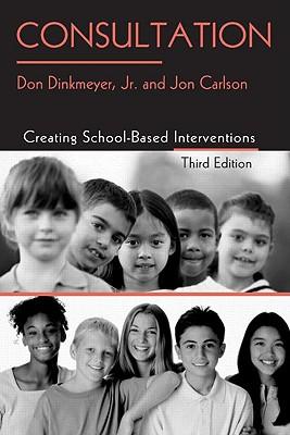 Consultation: Creating School-Based Interventions - Dinkmeyer, Don, Dr., Jr., PH.D., and Carlson, Jon, Psy.D, Ed.D