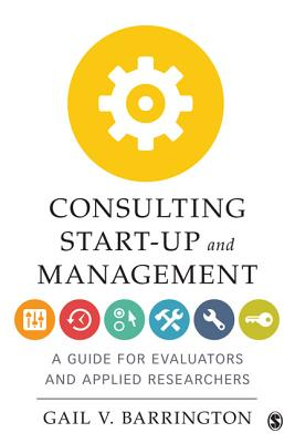 Consulting Start-Up and Management: A Guide for Evaluators and Applied Researchers - Barrington, Gail V