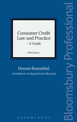 Consumer Credit Law and Practice - A Guide - Rosenthal, Dennis, and Haxton-Bernard, Graham (Contributions by)