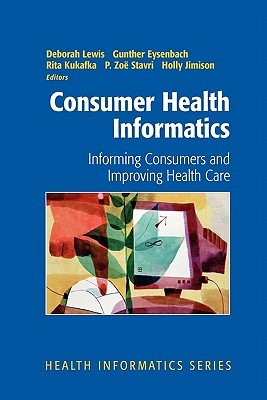 Consumer Health Informatics: Informing Consumers and Improving Health Care - Lewis, Deborah (Editor), and Slack, Warner V. (Foreword by), and Eysenbach, Gunther (Editor)