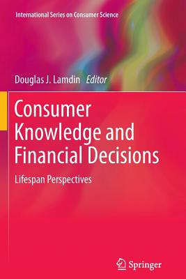 Consumer Knowledge and Financial Decisions: Lifespan Perspectives - Lamdin, Douglas J. (Editor)
