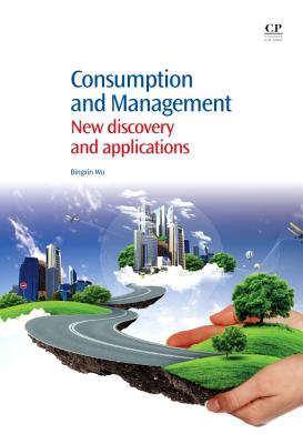 Consumption and Management: New Discovery and Applications - Wu, Bingxin