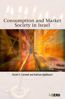 Consumption and Market Society in Israel - Carmeli, Yoram S (Editor), and Applbaum, Kalman (Editor)