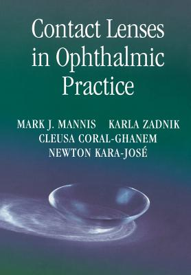 Contact Lenses in Ophthalmic Practice - Mannis, Mark J, and Zadnik, Karla, and Coral-Ghanem, Cleusa
