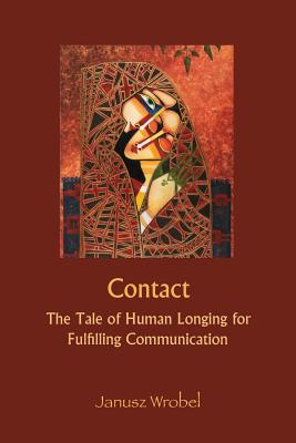 Contact: The Tale of Human Longing for Fulfilling Communication - Wrobel, Janusz, Dr.