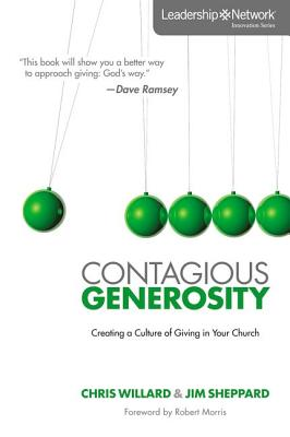 Contagious Generosity: Creating a Culture of Giving in Your Church - Willard, Chris, and Sheppard, Jim, and Morris, Robert (Foreword by)