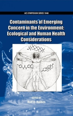 Contaminants of Emerging Concern in the Environment: Ecological and Human Health Considerations - Halden, Rolf (Editor)