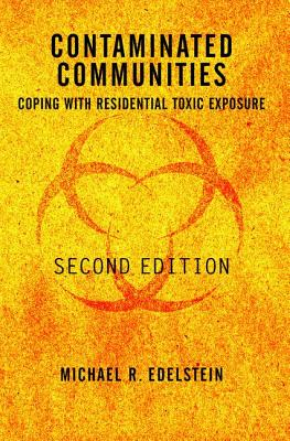 Contaminated Communities: Coping with Residential Toxic Exposure, Second Edition - Edelstein, Michael R