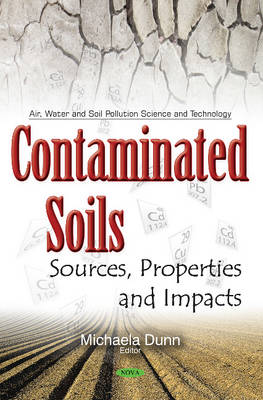 Contaminated Soils: Sources, Properties & Impacts - Dunn, Michaela (Editor)