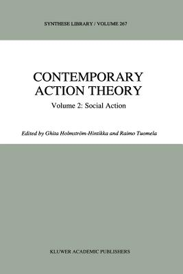 Contemporary Action Theory Volume 2: Social Action - Holmstrom-Hintikka, Ghita (Editor), and Tuomela, R. (Editor)