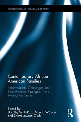 Contemporary African American Families: Achievements, Challenges, and Empowerment Strategies in the Twenty-First Century - Smith-Ruiz, Dorothy (Editor), and Clark, Sherri Lawson (Editor), and Watson, Marcia J (Editor)