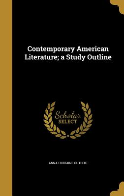 Contemporary American Literature; A Study Outline - Guthrie, Anna Lorraine