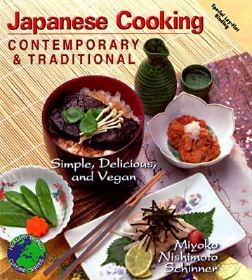 Contemporary and Traditional Japanese Cooking: Simple, Delicious and Vegan - Schinner, Miyoko Mishimoto