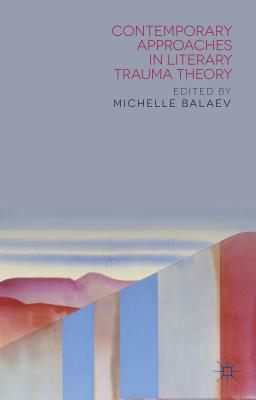 Contemporary Approaches in Literary Trauma Theory - Balaev, Michelle (Editor)
