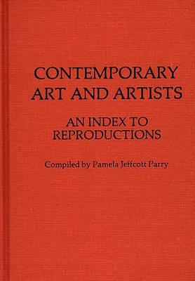 Contemporary Art and Artists: An Index to Reproductions - Parry, Pamela Jeffcott, and Unknown