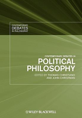 Contemporary Debates in Political Philosophy - Christiano, Thomas (Editor), and Christman, John (Editor)