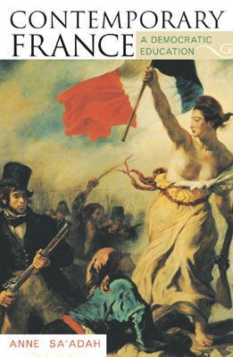 Contemporary France: A Democratic Education - Sa'adah, Anne