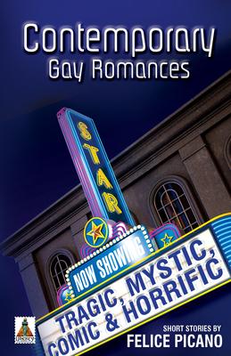 Contemporary Gay Romances: Tragic, Mystic, Comic & Horrific - Picano, Felice
