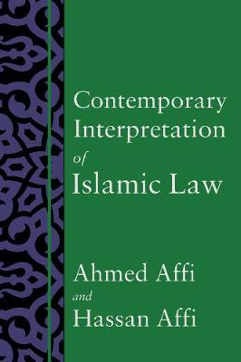 Contemporary Interpretation of Islamic Law - Affi, Ahmed, and Affi, Hassan