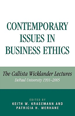 Contemporary Issues in Business Ethics: The Callista Wicklander Lectures, DePaul University 1991-2005 - Krasemann, Keith W (Editor), and Werhane, Patricia H (Editor), and Camenisch, Paul F (Contributions by)